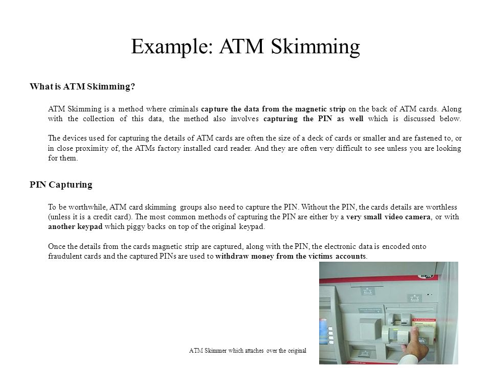 Example: ATM Skimming What is ATM Skimming.