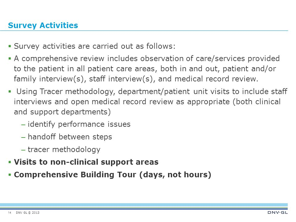DNV GL © 2013 Survey Activities  Survey activities are carried out as follows:  A comprehensive review includes observation of care/services provide