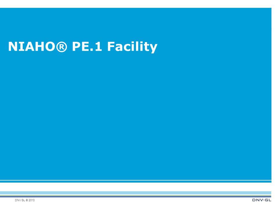 DNV GL © 2013 NIAHO® PE.1 Facility