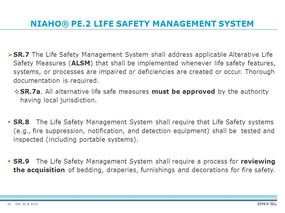 DNV GL © 2013 NIAHO® PE.2 LIFE SAFETY MANAGEMENT SYSTEM  SR.7 The Life Safety Management System shall address applicable Alterative Life Safety Measu
