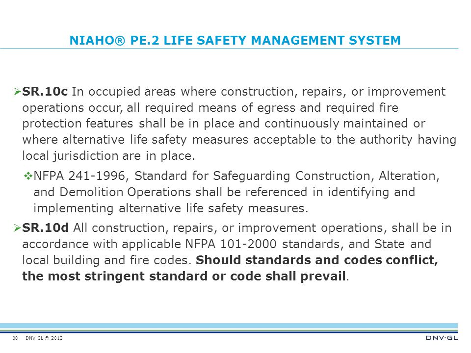 DNV GL © 2013 NIAHO® PE.2 LIFE SAFETY MANAGEMENT SYSTEM  SR.10c In occupied areas where construction, repairs, or improvement operations occur, all r