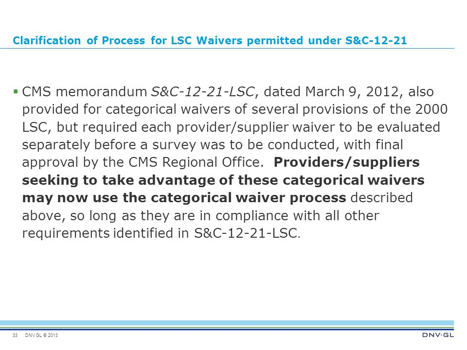 DNV GL © 2013 Clarification of Process for LSC Waivers permitted under S&C-12-21  CMS memorandum S&C-12-21-LSC, dated March 9, 2012, also provided fo