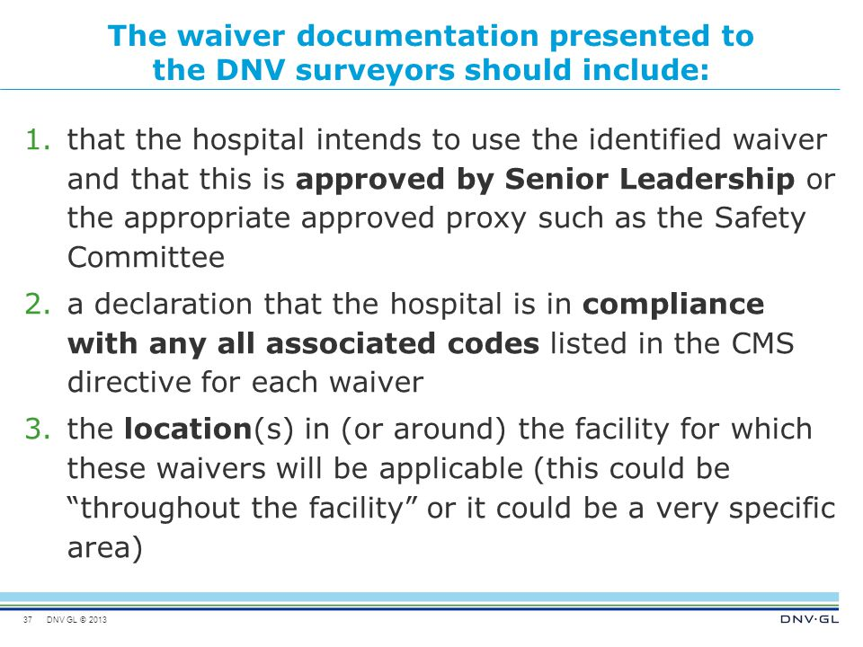 DNV GL © 2013 The waiver documentation presented to the DNV surveyors should include: 1.that the hospital intends to use the identified waiver and tha
