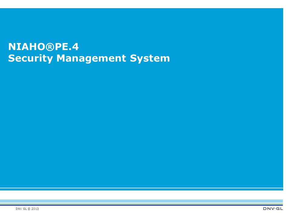 DNV GL © 2013 NIAHO®PE.4 Security Management System