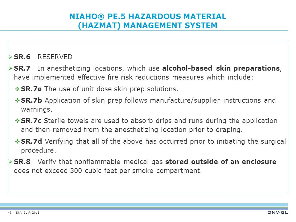 DNV GL © 2013 NIAHO® PE.5 HAZARDOUS MATERIAL (HAZMAT) MANAGEMENT SYSTEM  SR.6RESERVED  SR.7In anesthetizing locations, which use alcohol-based skin