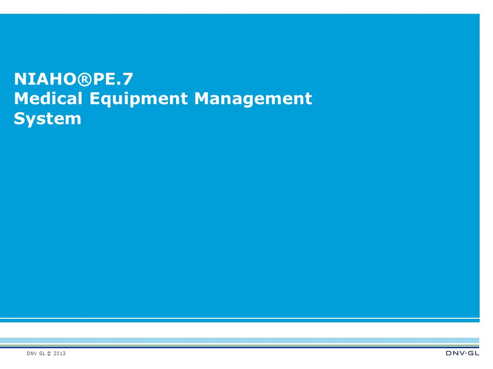 DNV GL © 2013 NIAHO®PE.7 Medical Equipment Management System