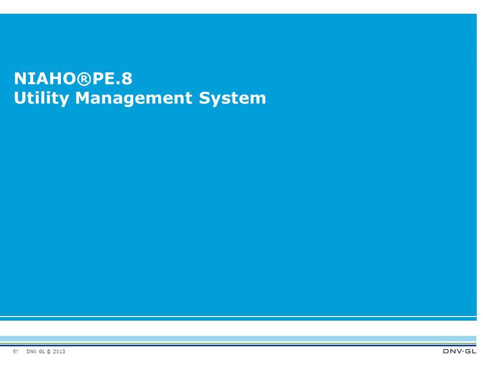 DNV GL © 2013 NIAHO®PE.8 Utility Management System 61