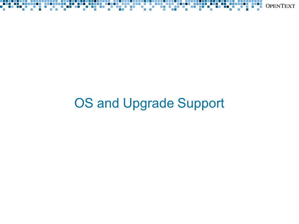 OS and Upgrade Support