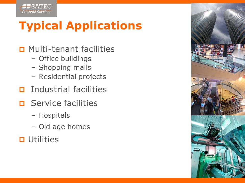 Typical Applications  Multi-tenant facilities –Office buildings –Shopping malls –Residential projects  Industrial facilities  Service facilities –Hospitals –Old age homes  Utilities