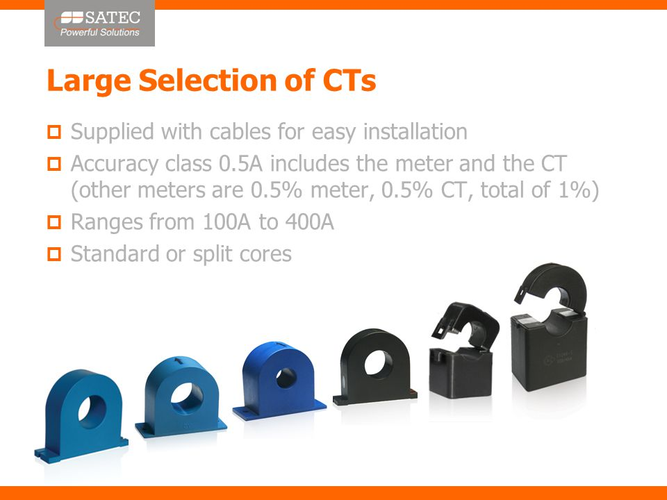 Large Selection of CTs  Supplied with cables for easy installation  Accuracy class 0.5A includes the meter and the CT (other meters are 0.5% meter, 0.5% CT, total of 1%)  Ranges from 100A to 400A  Standard or split cores