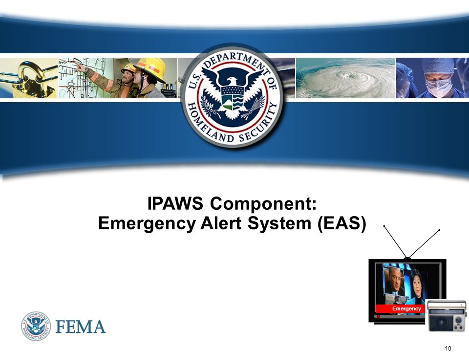 10 IPAWS Component: Emergency Alert System (EAS) Emergency