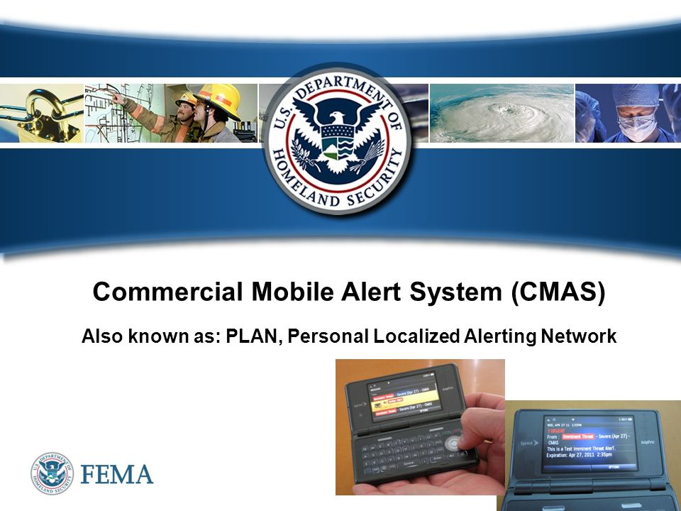 13 Commercial Mobile Alert System (CMAS) Also known as: PLAN, Personal Localized Alerting Network
