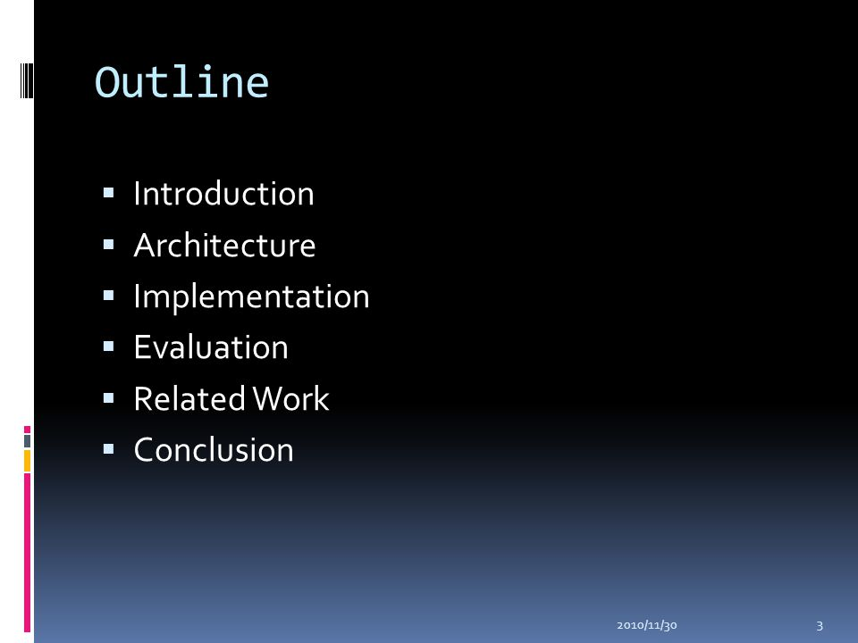 Outline  Introduction  Architecture  Implementation  Evaluation  Related Work  Conclusion 2010/11/30 3