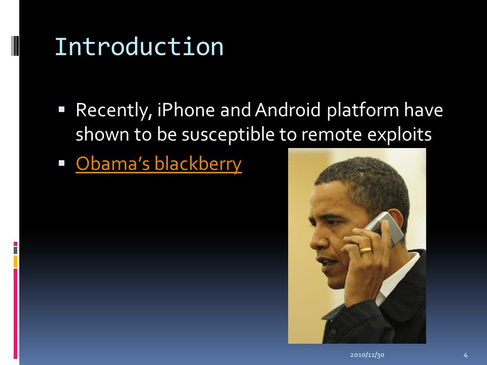 Introduction  Recently, iPhone and Android platform have shown to be susceptible to remote exploits  Obama's blackberry Obama's blackberry 2010/11/30 4