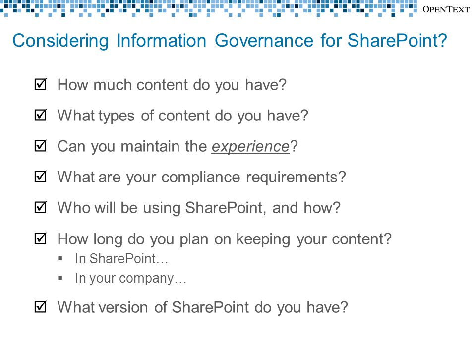 Considering Information Governance for SharePoint?  How much content do you have?  What types of content do you have?  Can you maintain the experie