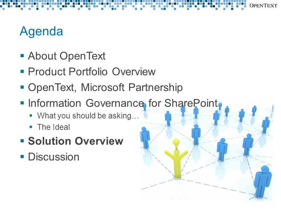 Agenda  About OpenText  Product Portfolio Overview  OpenText, Microsoft Partnership  Information Governance for SharePoint  What you should be asking…  The Ideal  Solution Overview  Discussion