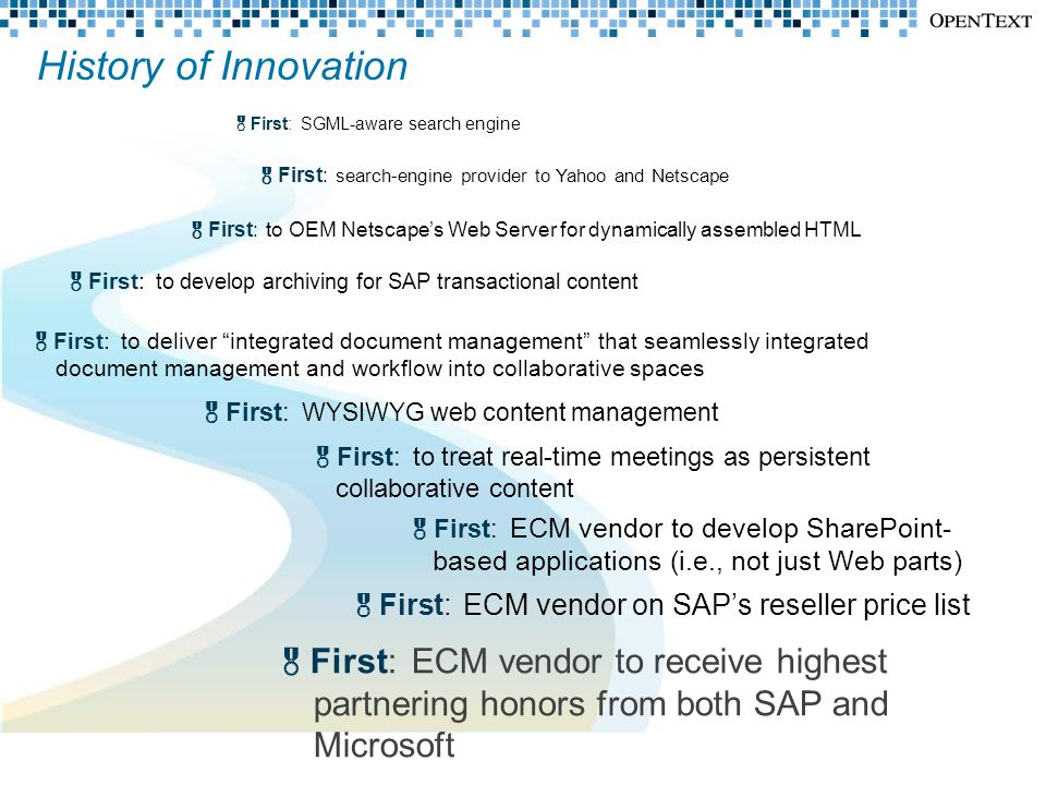 History of Innovation  First:  ECM vendor to receive highest partnering honors from both SAP and Microsoft Copyright © Open Text Corporation.
