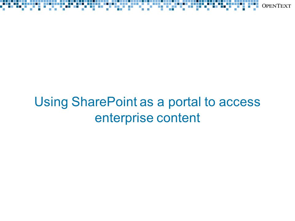 Using SharePoint as a portal to access enterprise content