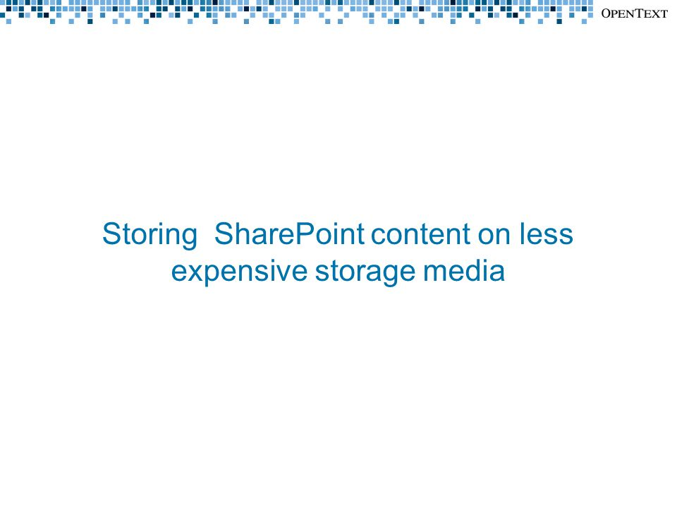 Storing SharePoint content on less expensive storage media