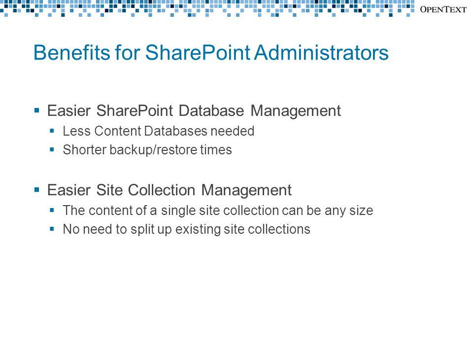 Benefits for SharePoint Administrators  Easier SharePoint Database Management  Less Content Databases needed  Shorter backup/restore times  Easier