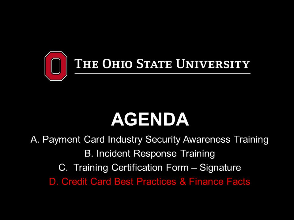 Reference Links Service Provider Registry – http://visa.com/spllisting/search Grsp.do OSU Policy – www.busfin.ohio-state.edu/FileStore/PDFs/515_CreditCard.pdf PCI Council Website – https://www.pcisecuritystandards.org My Client Line online reporting – www.myclientline.net Select orange Enroll tab and enter merchant number (219#), OSU Tax ID, OSU Bank account number and Contact information.