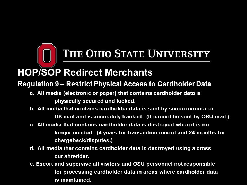 HOP/SOP Redirect Merchants Regulation 9 – Restrict Physical Access to Cardholder Data a. All media (electronic or paper) that contains cardholder data