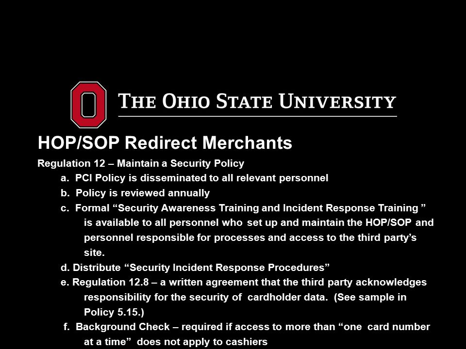 HOP/SOP Redirect Merchants Regulation 12 – Maintain a Security Policy a. PCI Policy is disseminated to all relevant personnel b. Policy is reviewed an