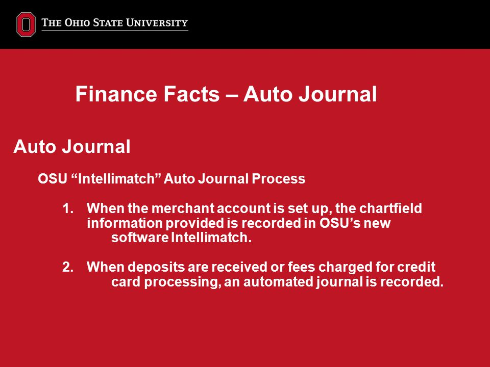 """Auto Journal OSU """"Intellimatch"""" Auto Journal Process 1. When the merchant account is set up, the chartfield information provided is recorded in OSU's"""