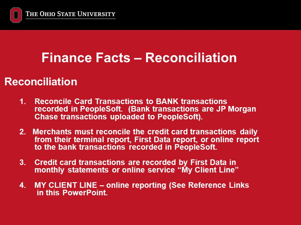 Reconciliation 1. Reconcile Card Transactions to BANK transactions recorded in PeopleSoft. (Bank transactions are JP Morgan Chase transactions uploade
