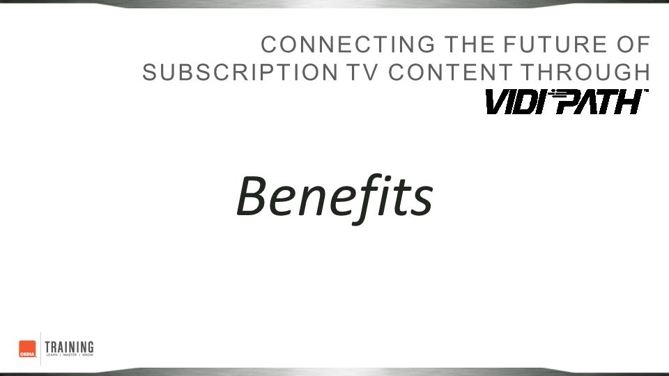 CONNECTING THE FUTURE OF SUBSCRIPTION TV CONTENT THROUGH Benefits