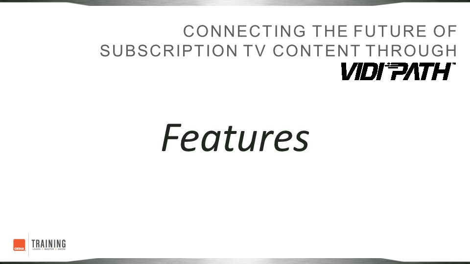Features CONNECTING THE FUTURE OF SUBSCRIPTION TV CONTENT THROUGH