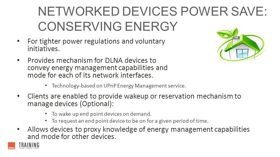 NETWORKED DEVICES POWER SAVE: CONSERVING ENERGY For tighter power regulations and voluntary initiatives. Provides mechanism for DLNA devices to convey