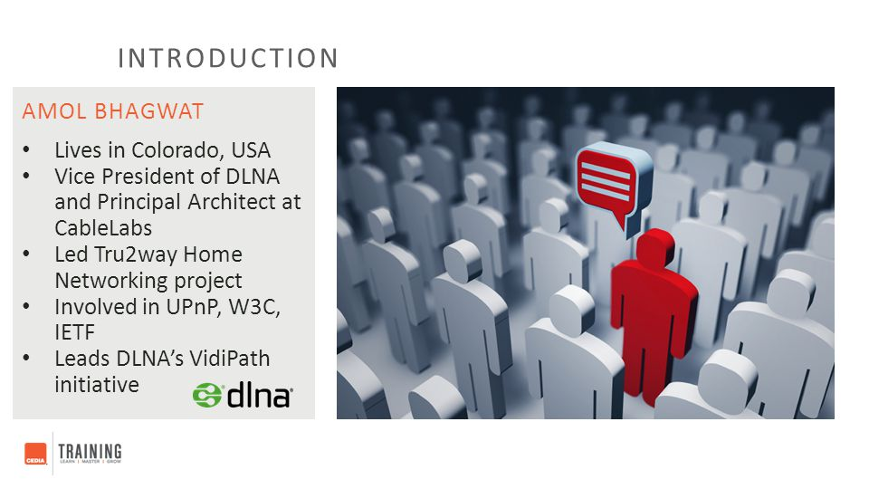 AMOL BHAGWAT INTRODUCTION Lives in Colorado, USA Vice President of DLNA and Principal Architect at CableLabs Led Tru2way Home Networking project Invol