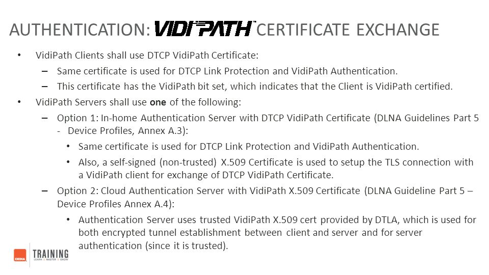 VidiPath Clients shall use DTCP VidiPath Certificate: – Same certificate is used for DTCP Link Protection and VidiPath Authentication. – This certific