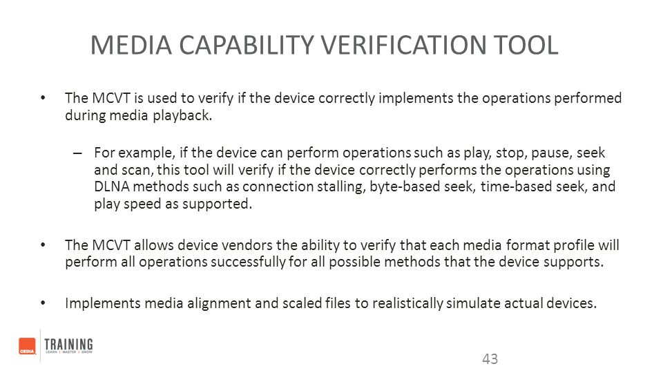 MEDIA CAPABILITY VERIFICATION TOOL The MCVT is used to verify if the device correctly implements the operations performed during media playback. – For