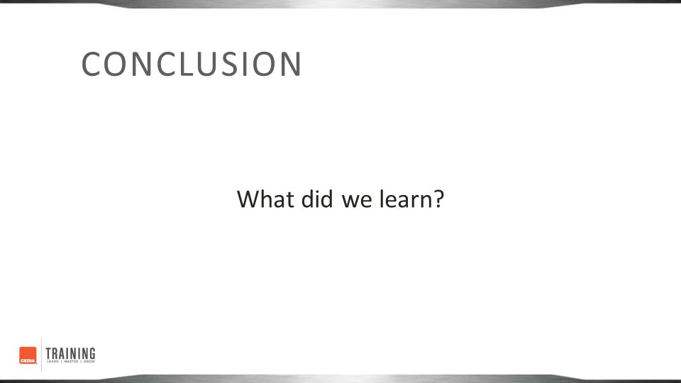 CONCLUSION What did we learn?