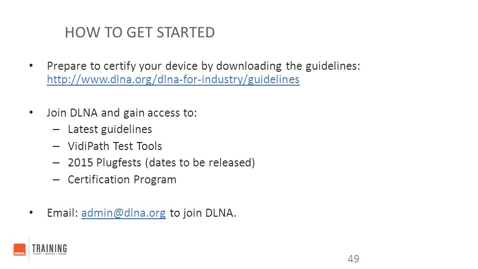 HOW TO GET STARTED Prepare to certify your device by downloading the guidelines: http://www.dlna.org/dlna-for-industry/guidelines http://www.dlna.org/
