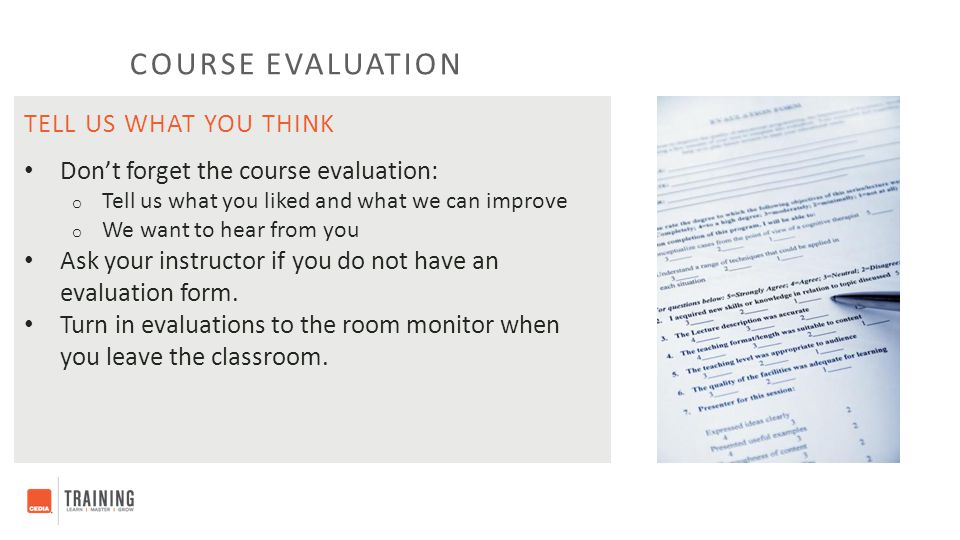 Don't forget the course evaluation: o Tell us what you liked and what we can improve o We want to hear from you Ask your instructor if you do not have