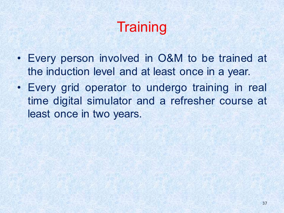 Training Every person involved in O&M to be trained at the induction level and at least once in a year.