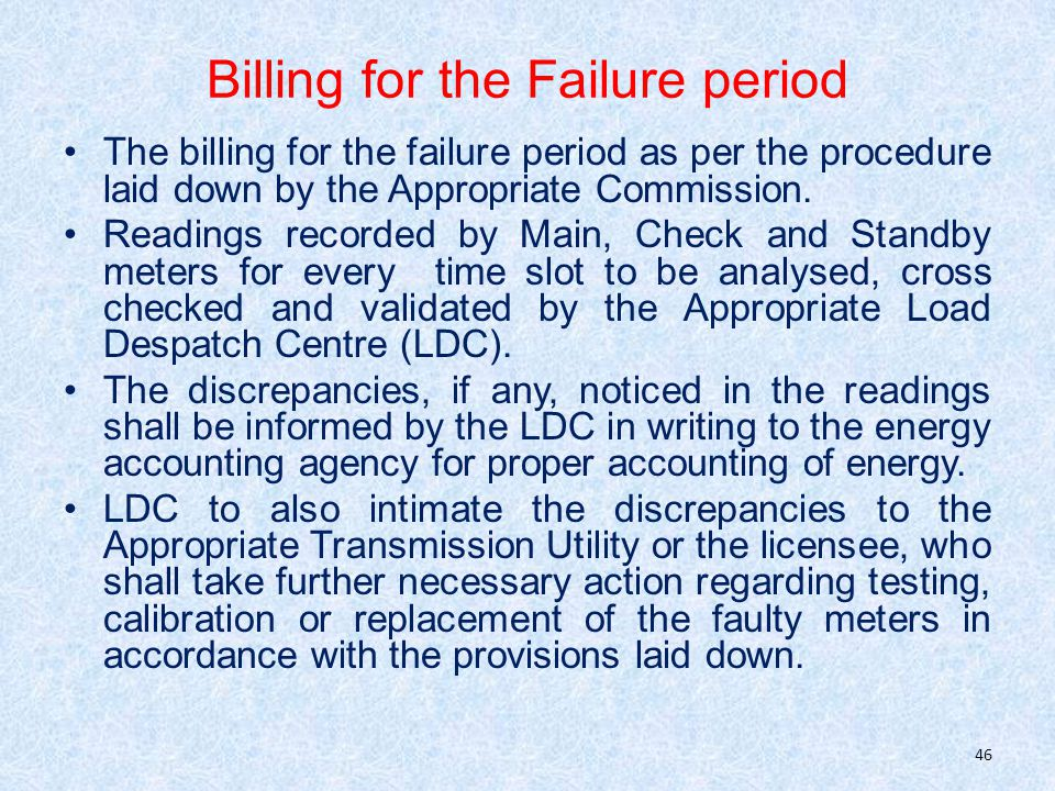 Billing for the Failure period The billing for the failure period as per the procedure laid down by the Appropriate Commission.