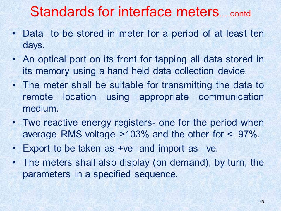 Standards for interface meters ….contd Data to be stored in meter for a period of at least ten days.