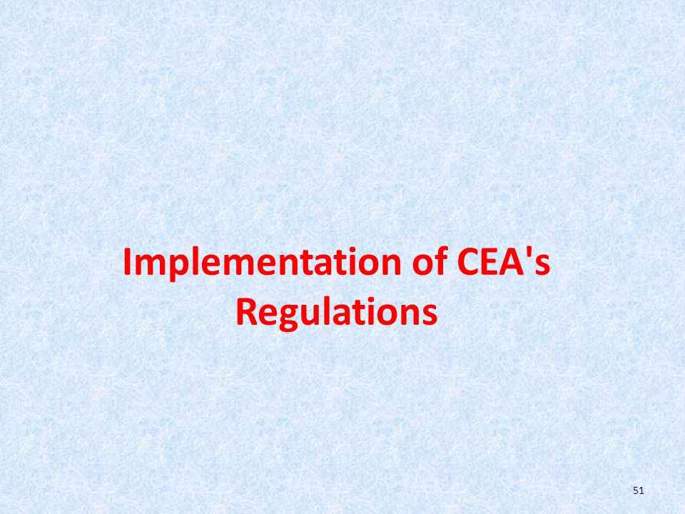 Implementation of CEA s Regulations 51