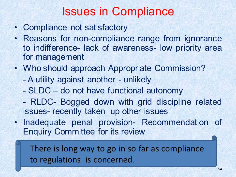 Issues in Compliance Compliance not satisfactory Reasons for non-compliance range from ignorance to indifference- lack of awareness- low priority area for management Who should approach Appropriate Commission.