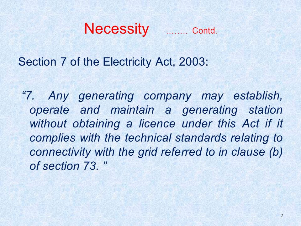 Necessity …….. Contd. Section 7 of the Electricity Act, 2003: 7.