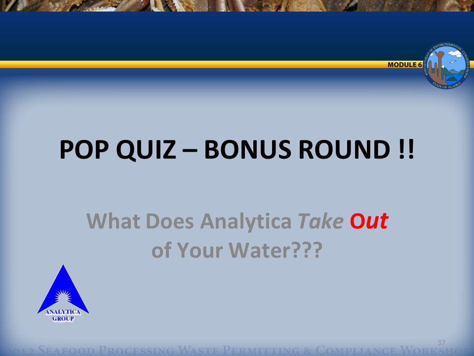 37 POP QUIZ – BONUS ROUND !! What Does Analytica Take O ut of Your Water???
