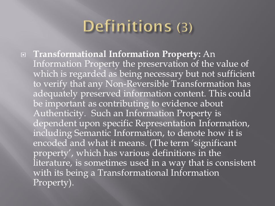  Transformational Information Property: An Information Property the preservation of the value of which is regarded as being necessary but not sufficient to verify that any Non-Reversible Transformation has adequately preserved information content.