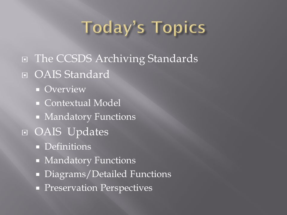  The CCSDS Archiving Standards  OAIS Standard  Overview  Contextual Model  Mandatory Functions  OAIS Updates  Definitions  Mandatory Functions  Diagrams/Detailed Functions  Preservation Perspectives