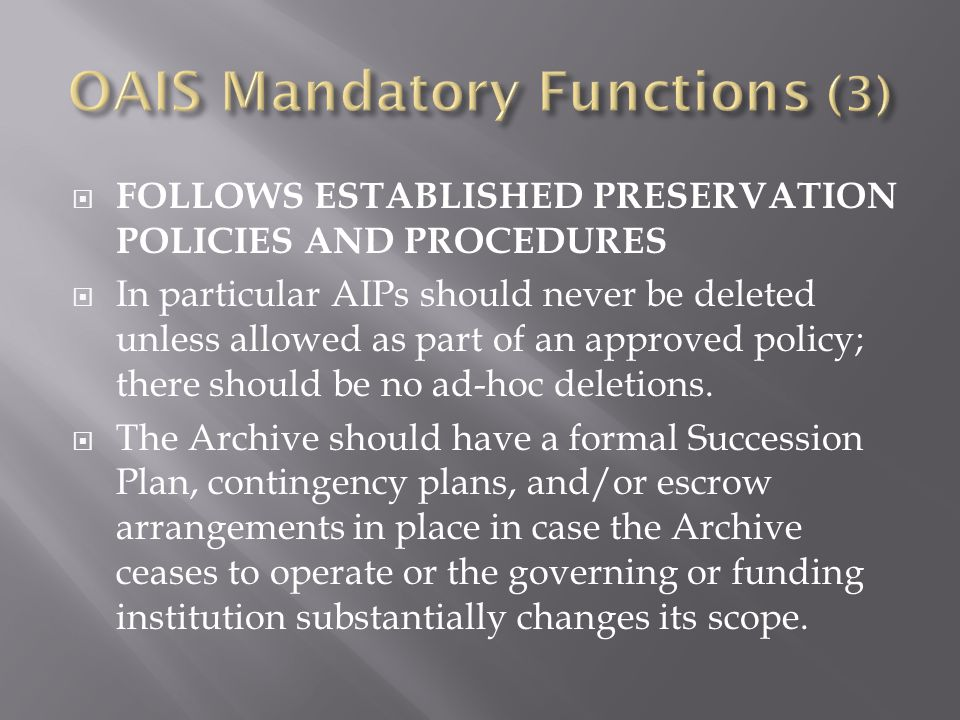  FOLLOWS ESTABLISHED PRESERVATION POLICIES AND PROCEDURES  In particular AIPs should never be deleted unless allowed as part of an approved policy; there should be no ad-hoc deletions.