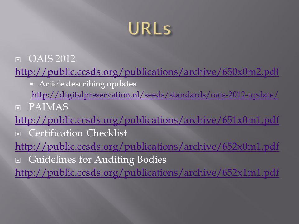  OAIS 2012 http://public.ccsds.org/publications/archive/650x0m2.pdf  Article describing updates http://digitalpreservation.nl/seeds/standards/oais-2