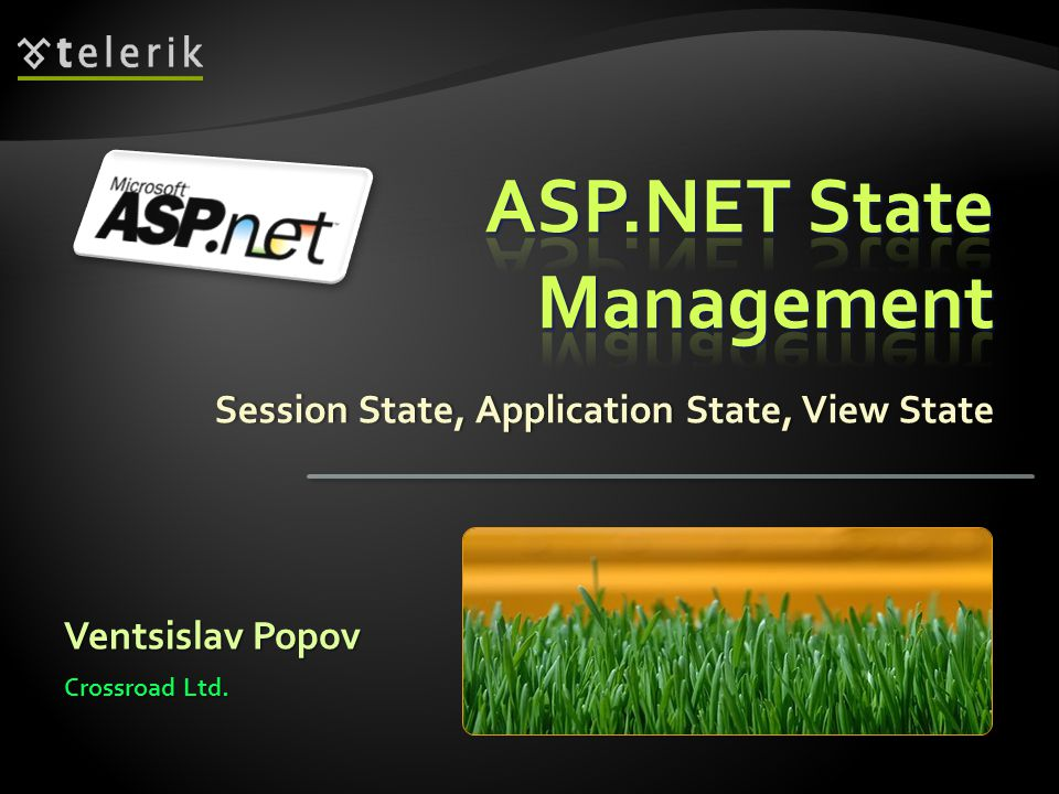 Crossroad Ltd. Session State, Application State, View StateSession State, Application State, View State Ventsislav Popov